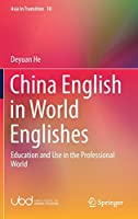 China English in World Englishes: Education and Use in the Professional World (Asia in Transition, 10)