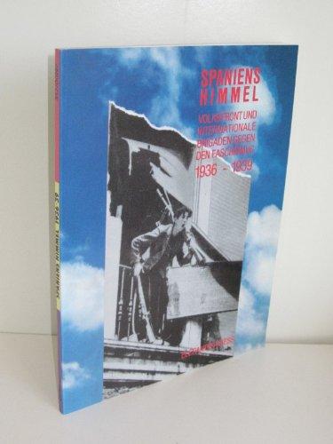 Spaniens Himmel. Volksfont und Internationale Brigarden gegen den Faschismus 1936-1939. (Mit zahlreichen Abbildungen.)