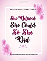 My Daily Inspirational Journal : Inspirational Notebook with Motivational Quotes: 150 Pages, Great for Teen Girls, Tweens, Ladies & Females Who Like To Write, Draw, Sketch & Doodle (Inspirational Journals)
