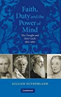 Faith, Duty, and the Power of Mind: The Cloughs and their Circle, 1820–1960