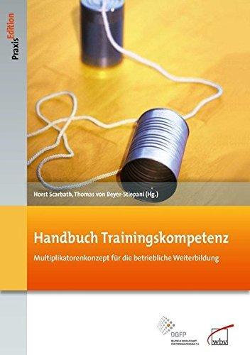 Handbuch Trainingskompetenz: Multiplikatorenkonzept für die betriebliche Weiterbildung (DGFP PraxisEdition) (2012-10-19)