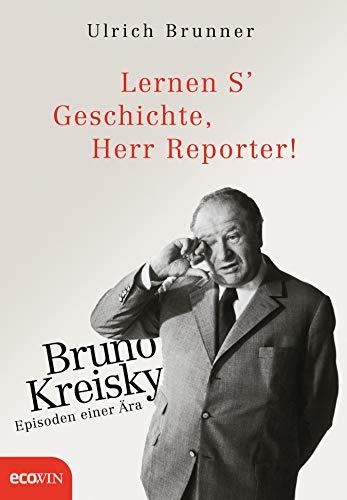 Lernen S' Geschichte, Herr Reporter!: Bruno Kreisky – Episoden einer