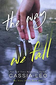 The Way We Fall: A Second-Chance Romance (The Story of Us Book 1) by [Cassia Leo]
