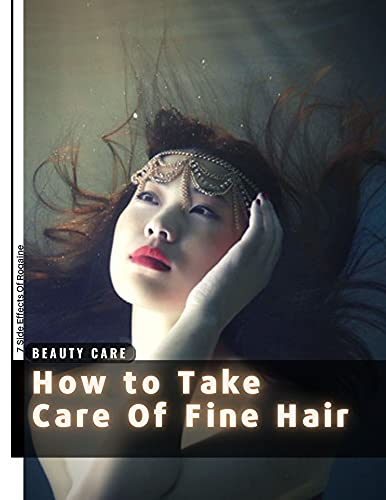 How tо Take Care Of Fine Hair: 7 Side Effects Of Rogaine (English Edition)
