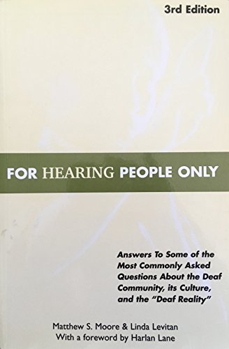 For Hearing People Only: Answers to Some of the Most Commonly Asked Questions about the Deaf Community, Its Culture,...
