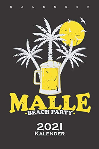 Malle Beach Party mit Bier und Sonne Kalender 2021: Jahreskalender für Partymonster und alle die gern Feiern