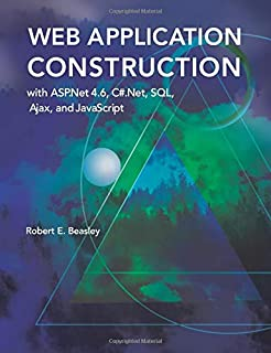 Web Application Construction with ASP.Net 4.6, C#.Net, SQL, Ajax, and JavaScript