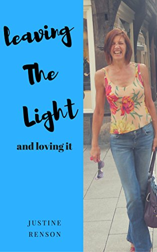 Leaving The Light -- and loving it: how I woke up, wisened up and walked away from the cult of my birth (English Edition)