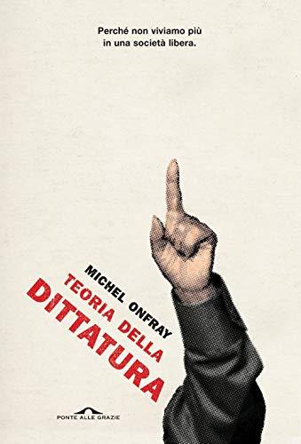 Teoria della dittatura. Preceduto da «Orwell e l'impero di Maastricht»
