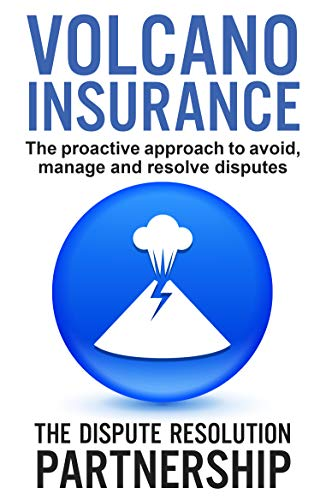 Volcano Insurance: The proactive approach to avoid, manage and resolve disputes (English Edition)