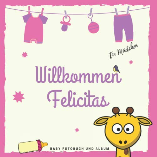 Willkommen Felicitas Baby Fotobuch und Album: Personalisiertes Baby Fotobuch und Fotoalbum, Das erste Jahr, Geschenk zur Schwangerschaft und Geburt, Baby Name auf dem Cover