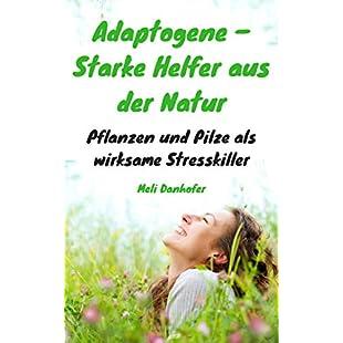 Adaptogene - Starke Helfer aus der Natur Pflanzen und Pilze als wirksame Stresskiller (German Edition)