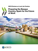 Oecd Reviews on Local Job Creation Preparing the Basque Country, Spain for the Future of Work