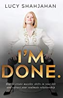 I'm Done.: How to Create Massive Shifts in Your Life and Attract Your Soulmate Relationship