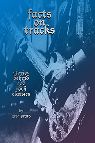 Facts on Tracks: Stories Behind 100 Rock Classics