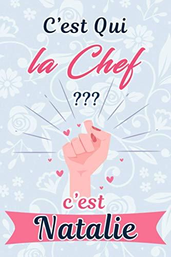 C'est Qui La Chef ??? C'est Natalie : Journal / Agenda / Carnet de notes: Notebook ligné / Idée...