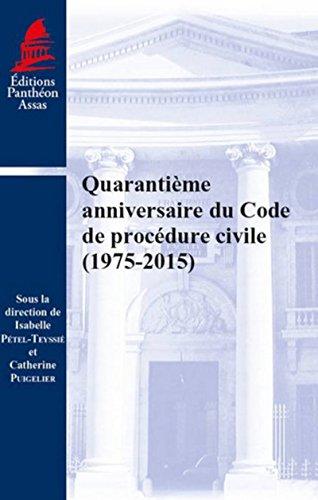 Quarantième anniversaire du code de procédure civile (1975-2015): SOUS LA DIRECTION DE ISABELLE PÉTEL-TEYSSIÉ ET CATHERINE PUIGELIER