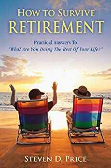 How to Survive Retirement: Reinventing Yourself for the Life You?ve Always Wanted by [Steven D. Price]