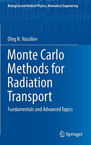Monte Carlo Methods for Radiation Transport: Fundamentals and Advanced Topics (Biological and Medical Physics, Biomedica
