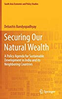 Securing Our Natural Wealth: A Policy Agenda for Sustainable Development in India and for Its Neighboring Countries (South Asia Economic and Policy Studies)