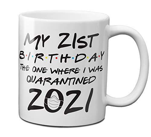 My 21st Birthday The One Where I Was Quarantined 2021 11 oz Coffee Mug - 1 Pack