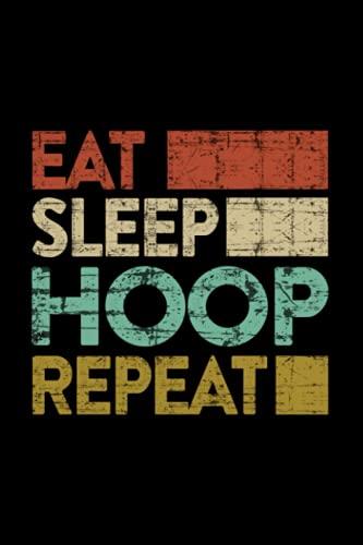 Hoop - Basketball Quote - Eat Sleep Hoop Repeat Retro Vintage Lined Notebook Journal: Planning,Christmas Gifts,Homeschool,Weddin