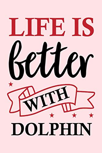 Life is Better With Dolphin: Blank Lined Writing Journal For Dolphin Lovers Gift |College Ruled Notebook 6x9 Inches/ 120 Pages