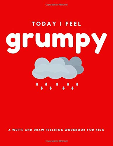Today I Feel Grumpy: A Write And Draw Feelings Workbook For Kids (Activity Books for Awesome Kids!)