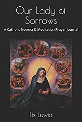 Our Lady of Sorrows: A Catholic Novena and Meditation Prayer Journal
