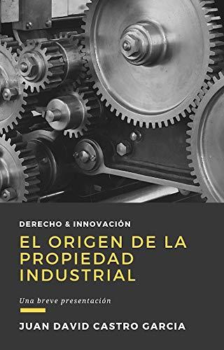 """El Origen de la Propiedad Industrial: Un derecho """"reciente"""""""