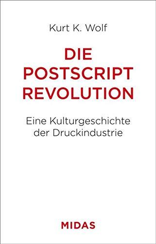 Die Postscript-Revolution: Eine Kulturgeschichte der Druckindustrie