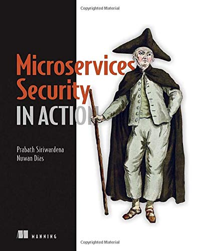 Compare Textbook Prices for Microservices Security in Action: Design secure network and API endpoint security for Microservices applications, with examples using Java, Kubernetes, and Istio 1 Edition ISBN 9781617295959 by Siriwardena, Prabath,Dias, Nuwan