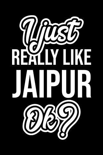 I Just Really Like Jaipur Ok?: Christmas Gift for Jaipur lover | Funny Jaipur Journal | Nice 2019 Christmas Present for Jaipur | 6x9inch 120 pages