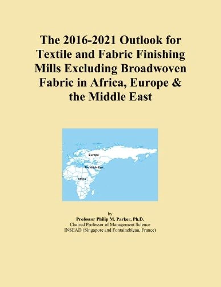 廃止するしない論争The 2016-2021 Outlook for Textile and Fabric Finishing Mills Excluding Broadwoven Fabric in Africa, Europe & the Middle East