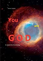 YOU are GOD: A search for knowledge