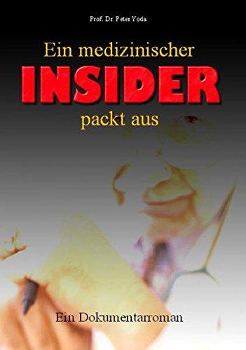 Ein medizinischer Insider packt aus: Dokumentarroman