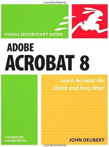 Adobe Acrobat 8 for Windows and Macintosh: Visual QuickStart Guide