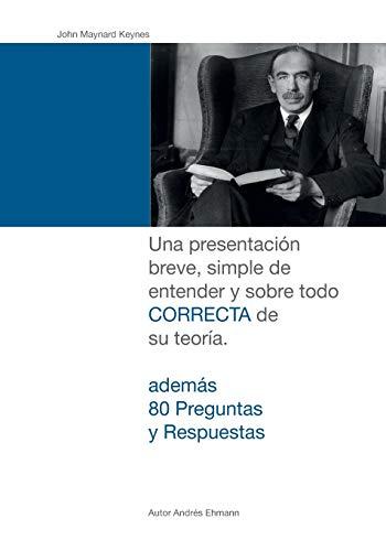 John Maynard Keynes: Una presentación breve, simple de entender y sobre todo CORRECTA de su teoría.