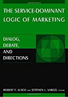 The Service-Dominant Logic of Marketing: Dialog, Debate, and Directions by Robert F. Lusch Stephen L. Vargo(2006-02-03)