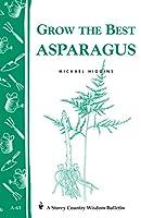 Grow the Best Asparagus (Storey Country Wisdom Bulletin)