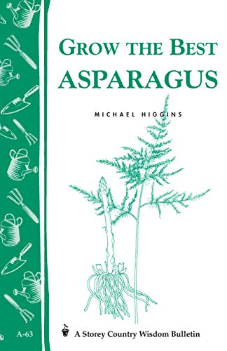 Grow the Best Asparagus: Storey's Country Wisdom Bulletin A-63 (Storey Country Wisdom Bulletin)