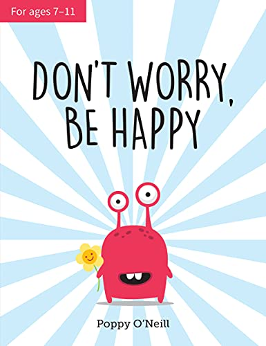 Don't Worry, Be Happy: A Child's Guide to Dealing With Anxiety: A Child's Guide to Overcoming Anxiety