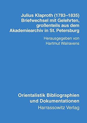 Julius Klaproth (1783-1835) - Briefwechsel mit Gelehrten: Grossenteils aus dem Akademiearchiv in St. Petersburg. Mit einem Namensregister zu