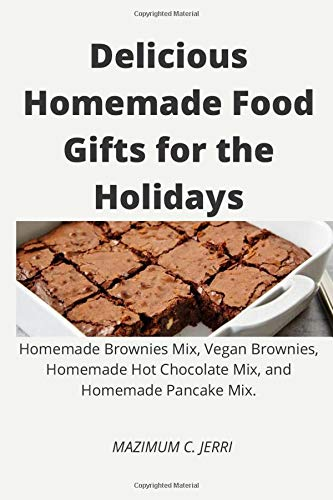 Delicious Homemade Food Gifts for the Holidays: Homemade Brownies Mix, Vegan Brownies, Homemade Hot Chocolate Mix, and Homemade Pancake Mix.