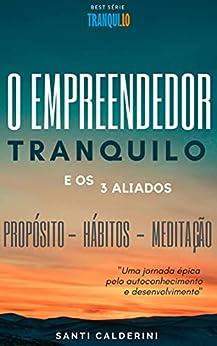 O Empreendedor Tranquilo e os 3 Aliados: Uma jornada épica pelo autoconhecimento e desenvolvimento (Tranqui.lo Livro 1) por [Roberto Santiago Calderini]