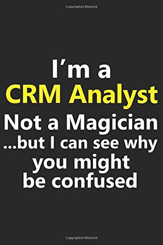 I'm a CRM Analyst Not A Magician But I Can See Why You Might Be Confused: Funny Job Career Notebook Journal Lined Wide Ruled Paper Stylish Diary Planner 6x9 Inches 120 Pages Gift