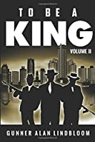 To Be A King, Volume 2 1521254079 Book Cover