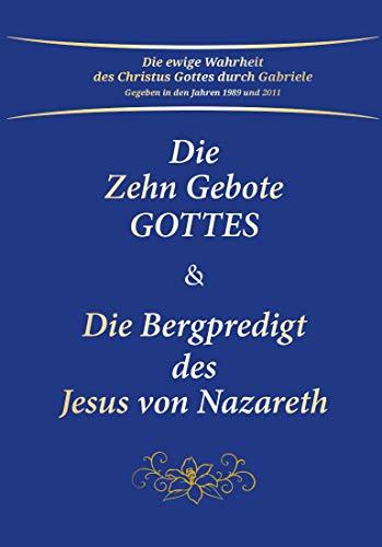 Die Zehn Gebote Gottes & Die Bergpredigt des Jesus von Nazareth