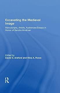 Excavating the Medieval Image: Manuscripts, Artists, Audiences: Essays in Honor of Sandra Hindman