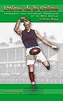 Crème de la Crème volume three: Noteworthy Male Australian Footballers of the 20th Century